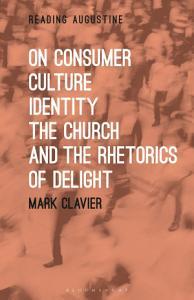 On Consumer Culture  Identity  the Church and the Rhetorics of Delight PDF