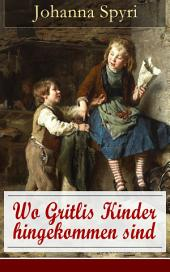 Wo Gritlis Kinder hingekommen sind (Vollständige Ausgabe mit Illustrationen): Eine Kindergeschichte des Autors von Heidi und Rosenresli