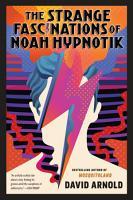 The Strange Fascinations of Noah Hypnotik PDF