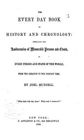 The Every Day Book of History and Chronology: Embracing the Anniversaries of Memorable Persons and Events in Every Period and State of the World, from the Creation to the Present Time