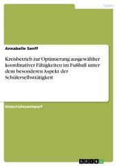 Kreisbetrieb zur Optimierung ausgewählter koordinativer Fähigkeiten im Fußball unter dem besonderen Aspekt der Schülerselbsttätigkeit