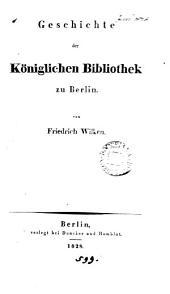 Geschichte der königlichen Bibliothek zu Berlin
