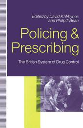 Policing and Prescribing: The British System of Drug Control