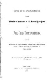Report of the Special Committee of the Chamber of Commerce of the State of New York, on Rail-road Transportation, as to the Results of the Recent Legislative Investigation of Rail-road Management in this State: Unanimously Adopted by the Chamber, February 5, 1880