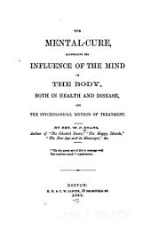 The Mental-cure, Illustrating the Influence of the Mind on the Body: Both in Health and Disease, and the Psychological Method of Treatment