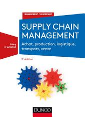 Supply chain management - 2e éd.: Achat, production, logistique, transport, vente