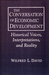 The Conversation of Economic Development: Historical Voices, Interpretations, and Reality