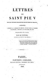 Lettres de Saint Pie v sur les affaires religieuses de son temps en France: addressées à Charles IX, à Catherine de Médicis, au duc d'Anjou, au cardinal de Lorraine, a Philippe II, au duc d'Albe, etc., etc
