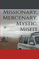 Download Missionary  Mercenary  Mystic  Misfit Book