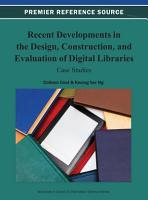 Recent Developments in the Design  Construction  and Evaluation of Digital Libraries  Case Studies PDF