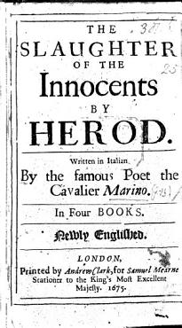 The Slaughter of the Innocents by Herod  Written in Italian by     the Cavalier Marino  In Four Books  Newly Englished  in Verse  by R  T    PDF