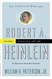 Robert A. Heinlein: In Dialogue with His Century: Volume 1: Learning Curve 1907-1948