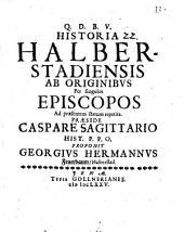 Historia Halberstadiensis ab originibus per singulos episcopos ad praesentem statum repetita