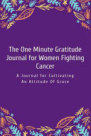 The One Minute Gratitude Journal for Women Fighting Cancer