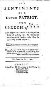The Sentiments of a Dutch Patriot: Being the Speech of *** in an August Assembly on the Present State of Affairs, ... Faithfully Translated from the Dutch Original, Volume 6