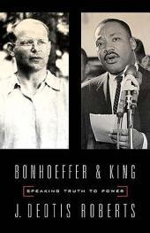Bonhoeffer and King: Speaking Truth to Power