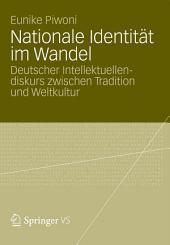 Nationale Identität im Wandel: Deutscher Intellektuellendiskurs zwischen Tradition und Weltkultur