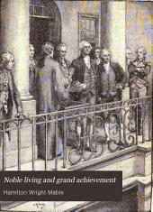 Noble Living and Grand Achievement: Giants of the Republic, Embracing the Lives, Deeds, and Personal Traits of Eminent Statesmen, Great Generals, Noted Reformers, Successful Men of Business, Distinguished Literary Men, and Famous Women