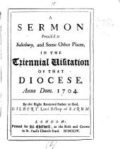A sermon [on Phil. ii, 1, 2] preach'd at Salisbury, and some other places, in the triennial visitation ... 1704: Volume 6