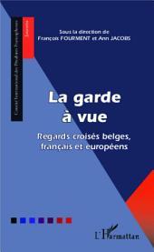 La garde à vue: Regards croisés belges, français et européens