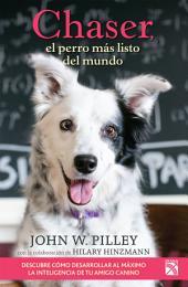 Chaser, el perro más listo del mundo: Descubre como desarrollar al máximo la inteligencia de tu amigo canino