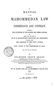 A Manual of the Mahommedan Law of Inheritance and Contract  Comprising the Doctrines of the Soonee and Sheea Schools  and Based Upon the Text of Sir W  H  Macnaghten s Principles and Precedents  Together with the Decisions of the Privy Council and High Courts of the Presidencies in India PDF