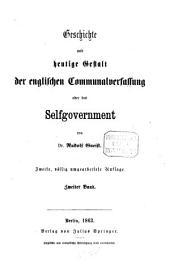 Geschichte und heutige Gestalt der englischen Communalverfassung oder des Selfgovernment: Band 2