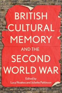British Cultural Memory and the Second World War PDF