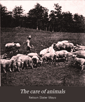 The Care of Animals: A Book of Brief and Popular Advice on the Diseases and Ailments of Farm Animals