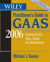 Wiley Practitioner's Guide to GAAS 2006: Covering all SASs, SSAEs, SSARSs, and Interpretations, Edition 3