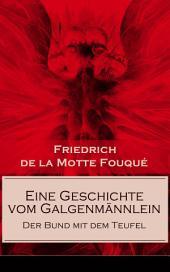 Eine Geschichte vom Galgenmännlein - Der Bund mit dem Teufel (Vollständige Ausgabe): Der Kaufmann ohne Geld und bald ohne Seele (Ein Gotik Klassiker)