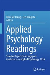 Applied Psychology Readings: Selected Papers from Singapore Conference on Applied Psychology, 2016