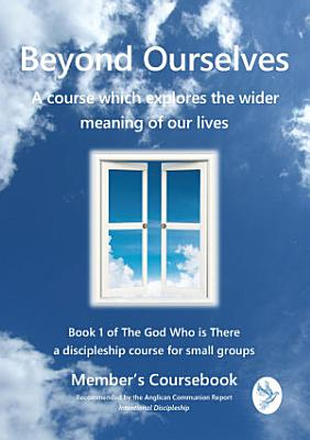 Beyond Ourselves   A Course which Explores the Wider Meaning of our Lives