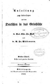 Anleitung zum Uebersetzen aus dem Deutschen in das Griechische: Erster und zweiter Kursus, Band 1