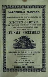 The Gardener's Manual: Containing Plain Instructions for the Selection, Preparation, and Management of a Kitchen Garden: with Practical Directions for the Cultivation and Management of Some of the Most Useful Culinary Vegetables