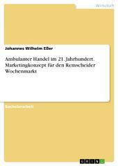 Ambulanter Handel im 21. Jahrhundert. Marketingkonzept für den Remscheider Wochenmarkt