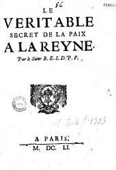 Le Véritable secret de la paix à la Reyne par le sievr B. E. S. D. P. P.