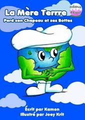 La Mère Terre Perd son Chapeau et ses Bottes: l'histoire pour enfants de la fonte des glaces polaires