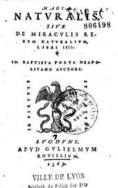 Magia naturalis, sive De Miraculis rerum naturalium libri IIII. Io. Baptista Porta Neapolitano auctore