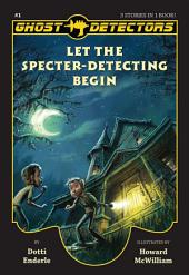 Ghost Detectors Volume 1: Let the Specter-Detecting Begin, Books 1-3