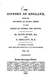 The History of England, from the Invasion of Julius Caesar to the Death o f George the second: In sixteen Volumes, with the Last Corrections and Improvements, Volume 9