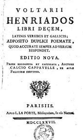 Voltarii Henriados libri decem,: latinis versibus et gallicis; adposito duplici poemate, quod accurate semper ad versum respondet