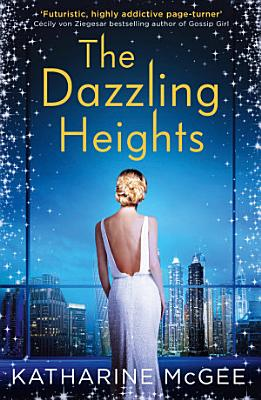 The Dazzling Heights The Thousandth Floor Book 2