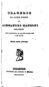 Tragedie ed altre poesie di Alessandro Manzoni milanese. Con l'aggiunta di alcune prose sue e di altri. Edizione seconda fiorentina