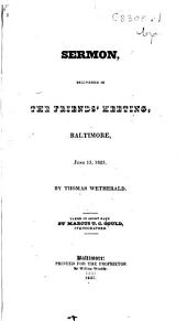Sermon, Delivered in the Friends' Meeting: Baltimore, June 15, 1825