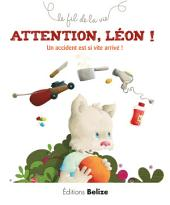 Attention Léon !: Un accident est si vite arrivé !