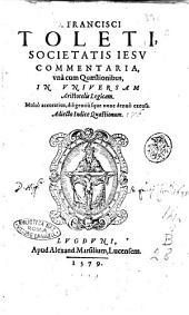 D. Francisci Toleti, societatis Iesu Commentaria, vnà cum quaestionibus, in vniuersam Aristotelis Logicam. Multò accuratius, diligentiusque nunc denuò excusa. Adiecto indice quaestionum