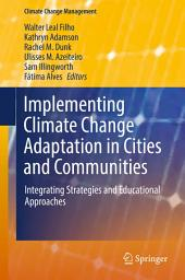 Implementing Climate Change Adaptation in Cities and Communities: Integrating Strategies and Educational Approaches