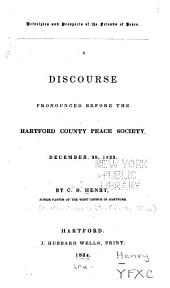 Principles and prospects of the friends of peace: A discourse pronounced before the Hartford County Peace Society, December 25, 1833