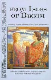 From Isles of Dream: Visionary Stories and Poems of the Celtic Renaissance